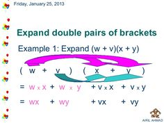 Friday, January 25, 2013 Expand double pairs of brackets Example 1: Expand (w + v)(x + y)  ( w +            v       )     ...