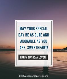 Happy Birthday Lover - 29 Romantic Quotes just for your True Love. Happy Birthday Love Quotes, Birthday Wishes For Lover, Romantic Birthday Wishes, Birthday Wishes Quotes, Birthday Greetings, Wish Quotes, Wishes For You, Romantic Quotes, Special Day