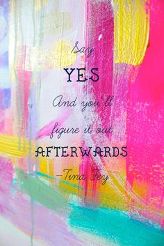 Say yes  - #Inspiration #quote