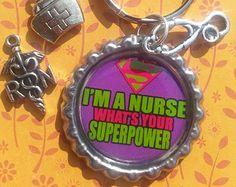 Nurse -  I'm A Nurse What's Your Superpower- Nursing Bottlecap Keychain or Zipperpull