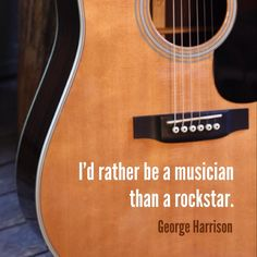 I'd rather be a musician than a rock star - George Harrison quote