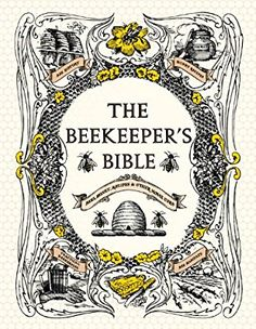 The Beekeeper's Bible: Bees, Honey, Recipes & Other Home Uses: Amazon.de: Richard A. Jones, Sharon Sweeney-Lynch: Fremdsprachige Bücher