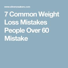 7 Common Weight Loss Mistakes People Over 60 Mistake