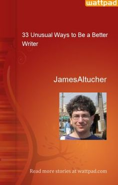 33 Unusual Ways to Be a Better Writer - JamesAltucher