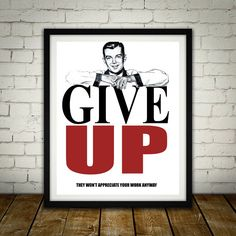 Give Up - Anti-Motivational Poster