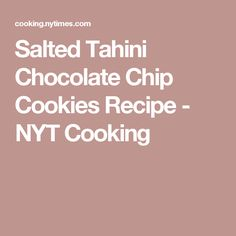 Salted Tahini Chocolate Chip Cookies Recipe - NYT Cooking