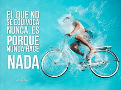 """""""El que no se equivoca nunca, es porque nunca hace nada"""". @candidman #Frases #Motivacion"""