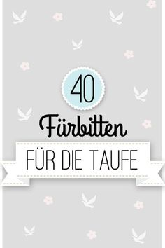 40 Fürbitten zur Taufe The baptism is imminent? We have been looking for beautiful intercessions for the little baptizer.