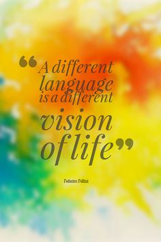 A different language is a different vision of life by Federico Fellini