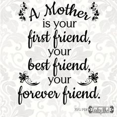 A Mother is your first friend, your best friend, your forever friend [mother quote, mother's day] (S Short Mothers Day Quotes, Happy Mother Day Quotes, Mother Quotes, Mom Quotes, Family Quotes, Happy Mothers Day, Mothers Day Pictures Quotes, Mother Poems, Qoutes