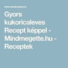 Gyors kukoricaleves Recept képpel - Mindmegette.hu - Receptek