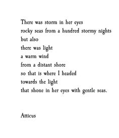 There was a storm in her eyes rocky seas from a hundred stormy nights but also there was a light a warm wind from a distant shore so that is where I headed towards the light that shone in her eyes with gentle seas. @emmasusanno #TrueLoveisForever