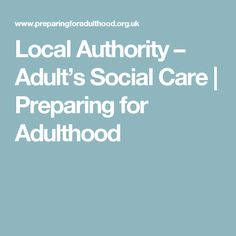 Local Authority – Adult's Social Care | Preparing for Adulthood