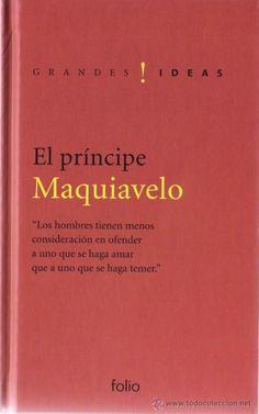El príncipe, Maquiavelo, ed. Folio, Colección Grandes Ideas, 2006.  Traducción de Ángeles Cardona (sin prólogo, solo el texto).  Edición de bolsillo, tapa dura, 126 páginas.