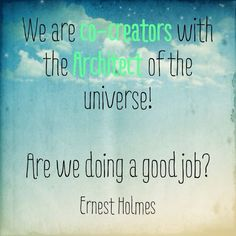 ernest holmes quotes | We are co-creators :) Ernest Holmes quote