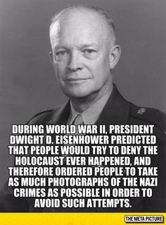 President Dwight D. Eisenhower ordered photographs of the Holocaust so there was proof it happened. World War II. History Facts, World History, World War Ii, We Are The World, In This World, Pseudo Science, Interesting History, Interesting Facts, Fascinating Facts