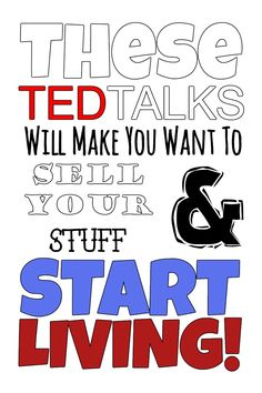 I've always been a big TED Talk fan, borderline addict. Actually…let me start over. Hi, my name is Derek Cobia and I am an addict. Last night, I crawled into bed at 5:30am after an all-night TED Talk binge on minimalism. I kept searching for a handful of the perfect TED Talks for this post. I guess you could say I was chasing a high. Prior to last night, my TED Talk watching was limited...