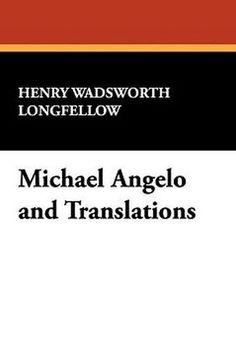 Michael Angelo and Translations, by Henry Wadsworth Longfellow (Hardcover)