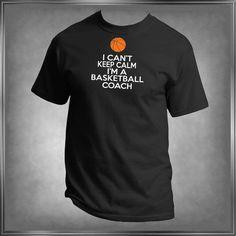 I Can't Keep Calm I'm A Basketball Coach T Shirt by HayasDesigns