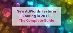 New AdWords Features Coming in 2015: The Complete Guide   www.worldlystrategies.com    #AdWords #GoogleAdWords #OnlineAdvertising #Google2015 #DigitalMarketing2015