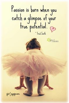 Passion is born when you catch a glimpse of your true potential. <3