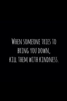 Selena Gomez's new song Kill em with kindness: The world can be a nasty place, you know it, I know it. We don't have to fall from grace, put down the weapons you fight with and kill em with kindness. :)