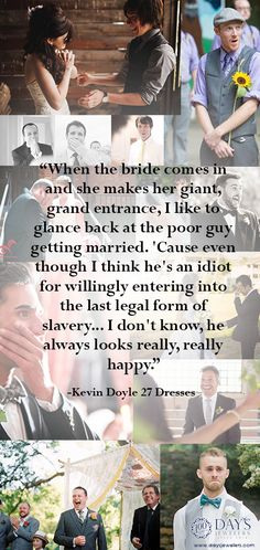 I love the movie 27 Dresses and this quote is my favorite :). The bride is always beautiful but what about the guy's first look at the bride. That is something rare and very special. He is always happy knowing she is the most beautiful woman in his life :).