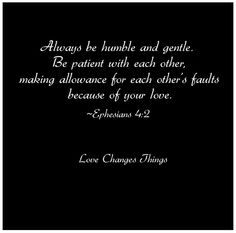 Ephesians 4:2 Love changes things