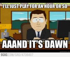 Playing video games late at night. Actually, this could apply to a lot of different things I do.