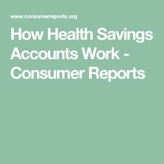 How Health Savings Accounts Work - Consumer Reports