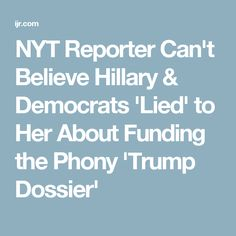 NYT Reporter Can't Believe Hillary & Democrats 'Lied' to Her About Funding the Phony 'Trump Dossier'