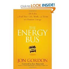 """""""The Energy Bus: 10 Rules to Fuel Your Life, Work, and Team with Positive Energy"""" by Jon Gordon; John Wiley & Sons, 192 pages"""