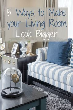 5 Ways to Make your Living Room Look Bigger - Love Chic Living