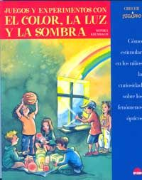 Juegos y experimentos con el color, la luz y la sombra : cómo estimular en los niños la curiosidad sobre los fenómenos ópticos