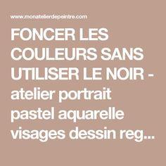 FONCER LES COULEURS SANS UTILISER LE NOIR - atelier portrait pastel aquarelle visages dessin regard