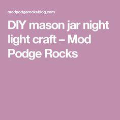 DIY mason jar night light craft – Mod Podge Rocks