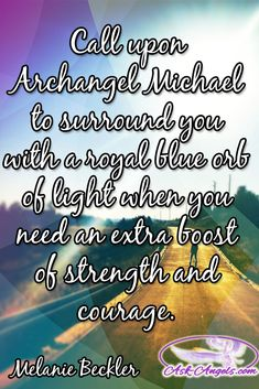 Call upon Archangel Michael to surround you with a royal blue orb of light when you need an extra boost of strength and courage.   #angelicinspiration