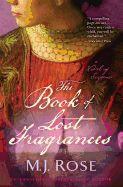 The book of lost fragrances : a novel / M.J. Rose