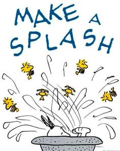 """Make a splash!"" quote via Living Life at www.Facebook.com/KimmberlyFox.39"
