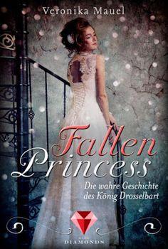 Bücher aus dem Feenbrunnen: Fallen Princess. Die wahre Geschichte des König Dr...