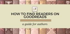 How to Reach Readers on Goodreads - Learn how to optimize your Goodreads profile to find new readers #self-publishing #goodreads