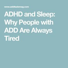 ADHD and Sleep: Why People with ADD Are Always Tired