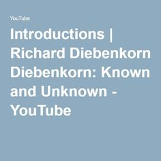 Introductions   Richard Diebenkorn: Known and Unknown - YouTube