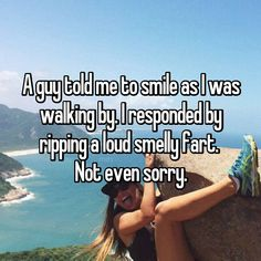Well this is classic. 🤣 A guy told me to smile as I was walking by. I responded by ripping a loud smelly fart. Haha Funny, Funny Pics, Funny Jokes, Funny Pictures, Hilarious, Oh The Humanity, Faith In Humanity Restored, Boring Life, Humor