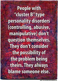 Prevous pinner>>>Personality Disorders Type B - They will accuse you of doing all the things that in fact, they have done to you. Blame is huge for them.<<<sounds like narcissist sociopath also. Narcissistic People, Narcissistic Behavior, Narcissistic Sociopath, Sociopathic Behavior, Narcissistic Disorder, Narcissistic Mother, Abusive Relationship, Toxic Relationships, Relationship Tips