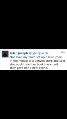 Why isn't Tyler's mom in the band? I feel like she's more hard core than Josh and Tyler combined.