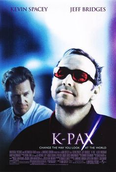 K-Pax (2001), Prot (Kevin Spacey) is a patient at a mental hospital who claims to be from a far away Planet. His psychiatrist tries to help him, only to begin to doubt his own explanations.