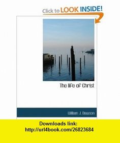 The life of Christ (9781116548082) William J. Dawson , ISBN-10: 1116548089  , ISBN-13: 978-1116548082 ,  , tutorials , pdf , ebook , torrent , downloads , rapidshare , filesonic , hotfile , megaupload , fileserve