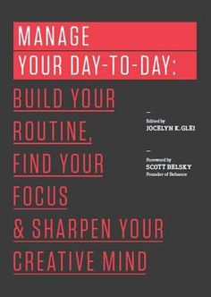 Manage Your Day-to-Day: Build Your Routine, Find Your Focus, and Sharpen Your Creative Mind. This one will change your life. So good.