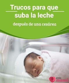 Trucos para que suba la leche después de una cesárea Haber tenido una cesárea no implica no poder dar de mamar a tu bebé. Hay muchos factores que influyen. Descubre la verdad sobre la lactancia tras la cesárea